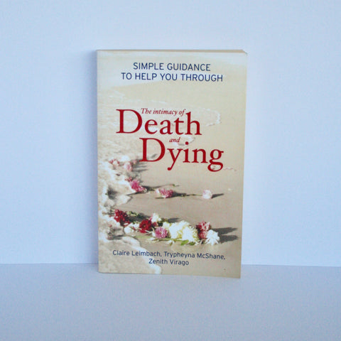 Intimacy of Death and Dying by Claire Leimbach, Trypheyna McShane, Zenith  Virago