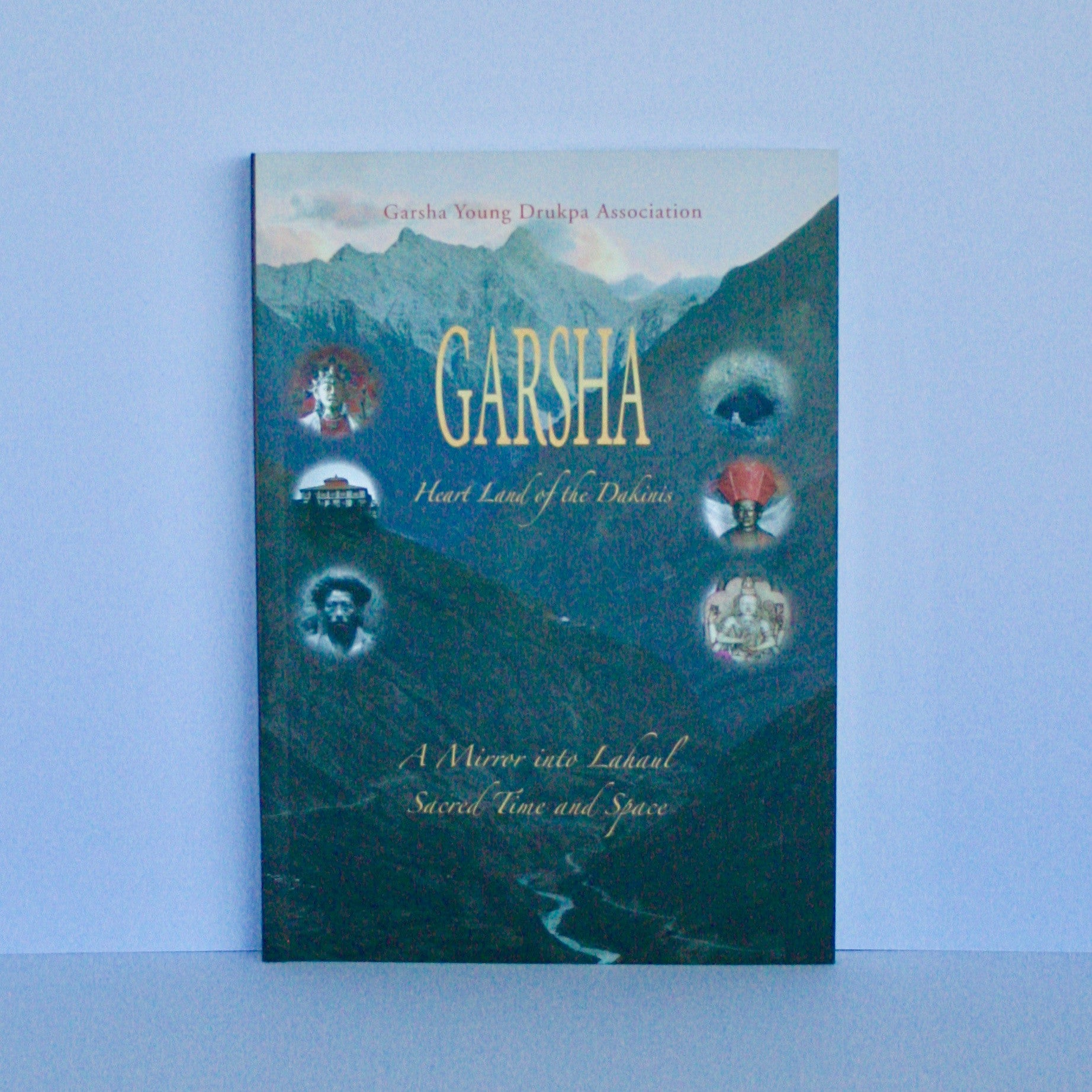 Garsha - Heartland of the Dakinis: A Mirror into Lahaul, Sacred Time and Space. Published by Garsha Young Drukpa Association