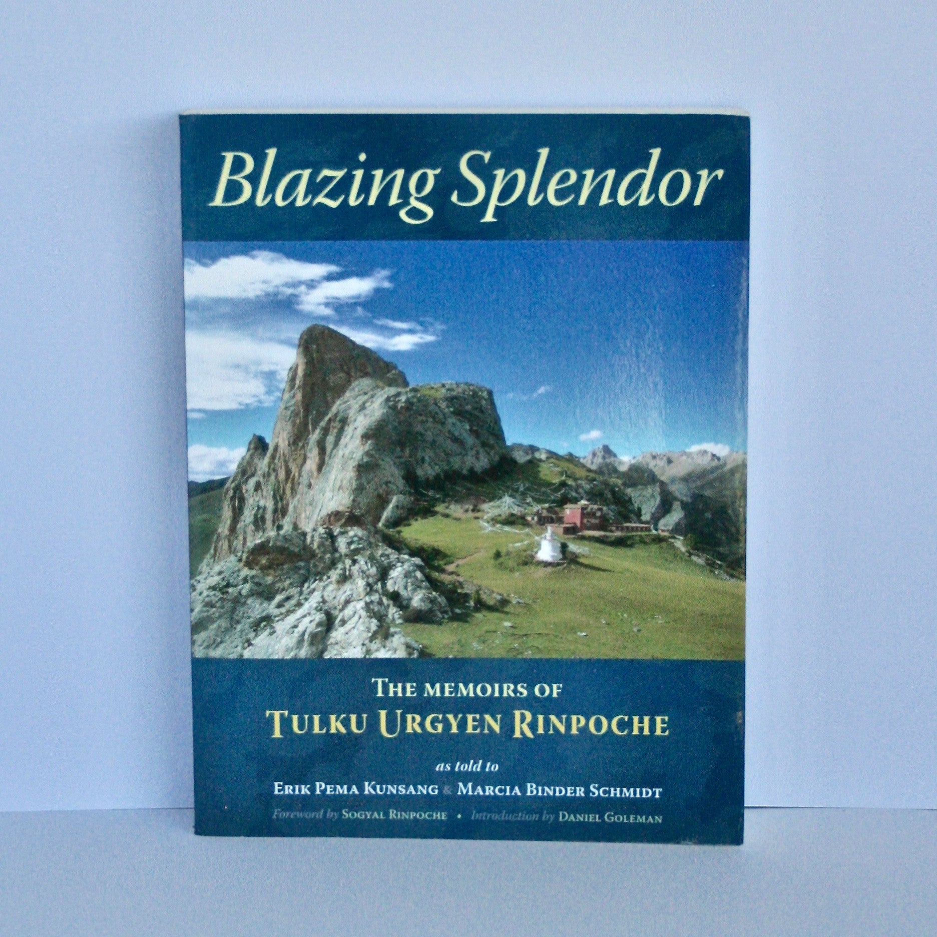 Blazing Splendor - The Memoirs of Tulku Urgyen Rinpoche as told by Eric Pema Kunsang and Marcia Binder Schmidt