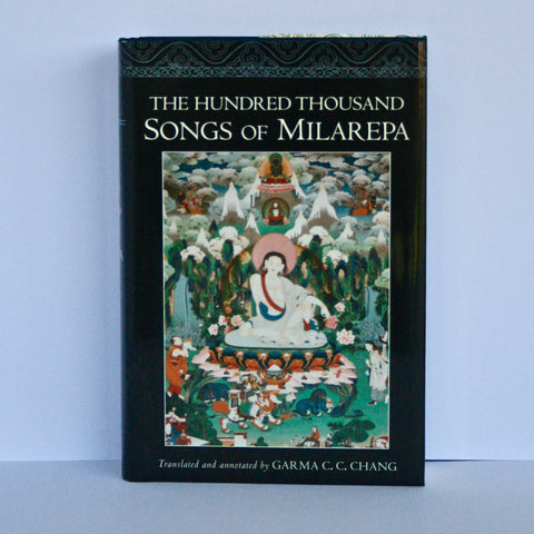 The Hundred Thousand Songs of Milarepa - translated by Garma Chang
