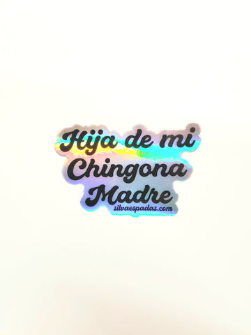 Hija De Mi Chingona Madre Holographic Sticker