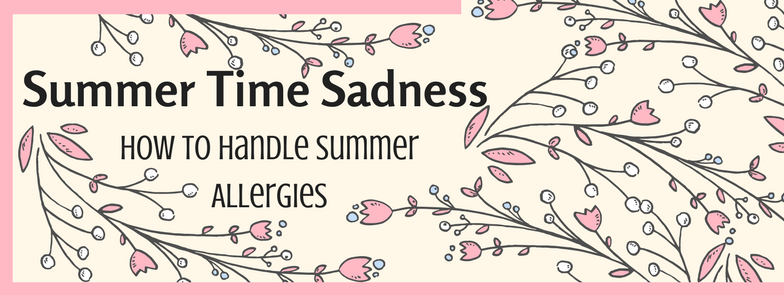 Summertime Sadness: Dealing with Allergies