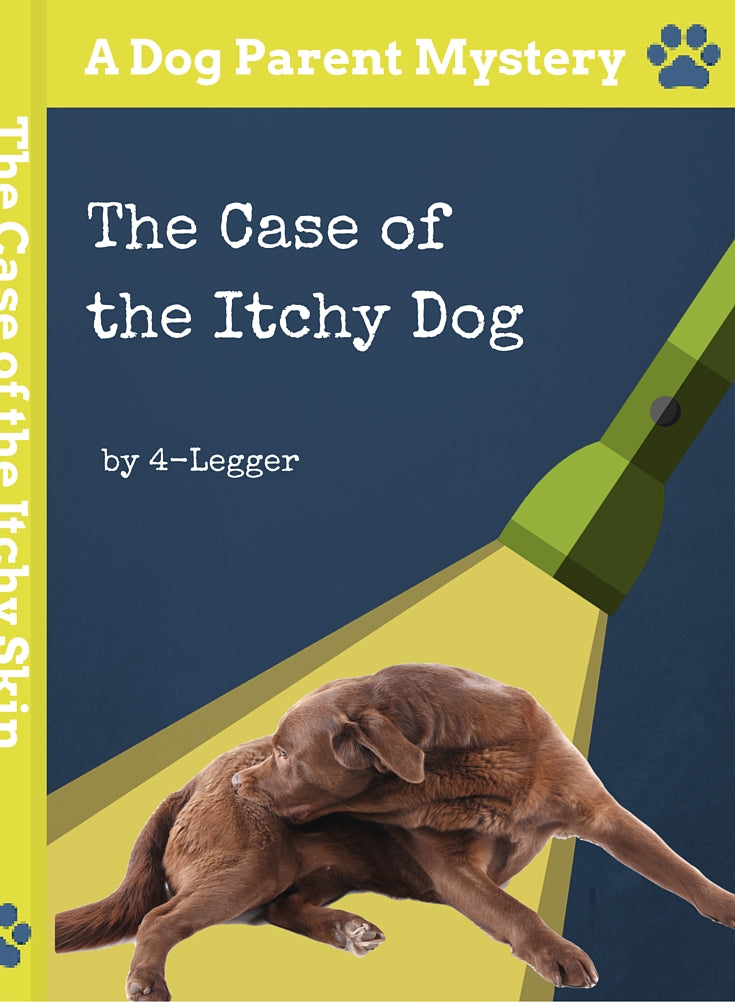 The Case of the Itchy Dog - A Dog Parent Mystery by 4-Legger