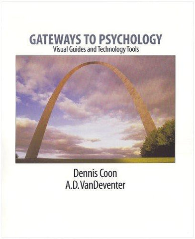 Gateways to Psychology Visual Guides and Technology Tools Denniss Coon A.D. VanDeventer ISBN0534614655 Used