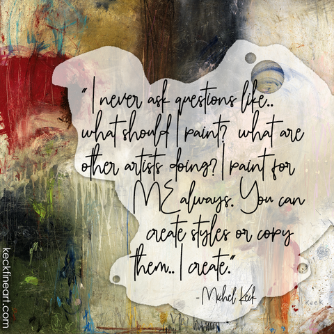 ART QUOTE:  I never ask questions like what should I paint or what are other artists doing?  I paint for ME. You can copy or you can create.. I create.