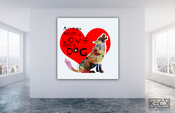 All You Need Is Love And A Dog Art