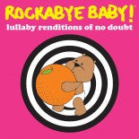 No Doubt, Rockabye Baby! Lullaby CD, www.bellylaughs.ca