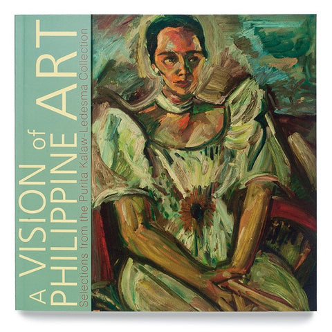A Vision of Philippine Art: Selections from the Purita Kalaw-Ledesma Collection