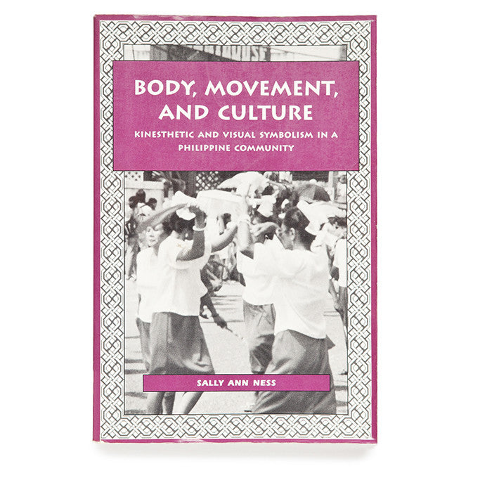 Body, Movement and Culture: Kinesthetic and Visual Symbolism in a Philippine Community