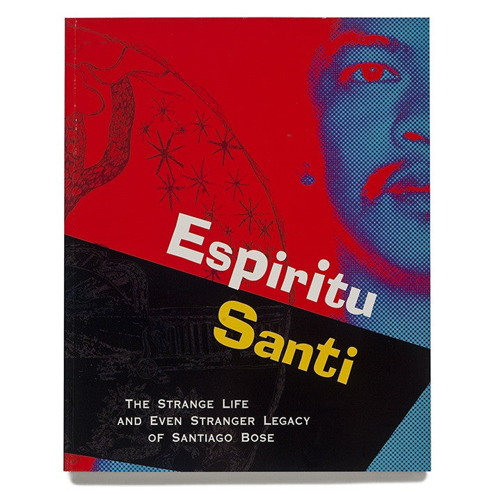Espiritu Santi: The Strange Life and Even Stranger Legacy of Santiago Bose