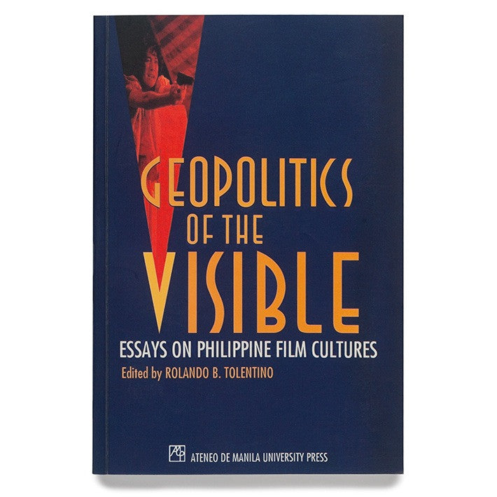 Geopolitics of the Visible: Essays on Philippine Film Cultures