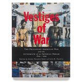 Vestiges of War: The Philippine-American War and the Aftermath of an Imperial Dream 1899-1999