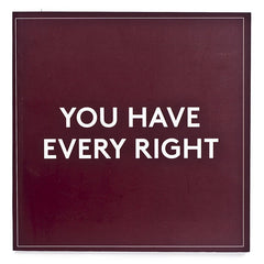 You Have Every Right
