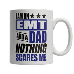 Limited Edition - I Am An EMT and A Dad Nothing Scares Me