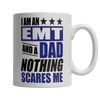 Image of Limited Edition - I Am An EMT and A Dad Nothing Scares Me