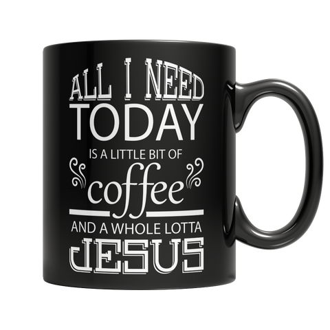 All I Need Today is a Little Bit of Coffee and a Whole Lotta Jesus