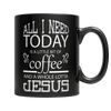 Image of All I Need Today is a Little Bit of Coffee and a Whole Lotta Jesus