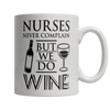 Image of Limited Edition -Nurses Never Complain But We Dd Wine