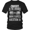 Image of Limited Edition - Crossfit is The Answer who care what the Question is