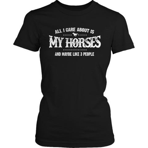Limited Edition - All I Care About Is My Horses And Maybe Like 3 People