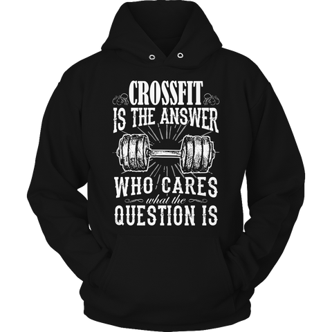 Limited Edition - Crossfit is The Answer who care what the Question is