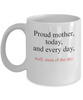 Image of Proud Mother Today and Every day, Well Most of the Day Mug