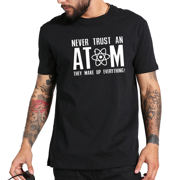t-shirt Never Trust An Atom Letter Printed Tee Short Sleeve Summer Tops Funny T shirts EU Size