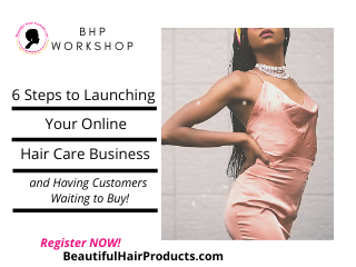 6 Steps to Launching Your Online Hair Care Business and Having Customers Waiting to Buy! - Workshop -