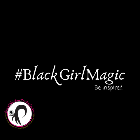 #BlackGirlMagic --Be Inspired