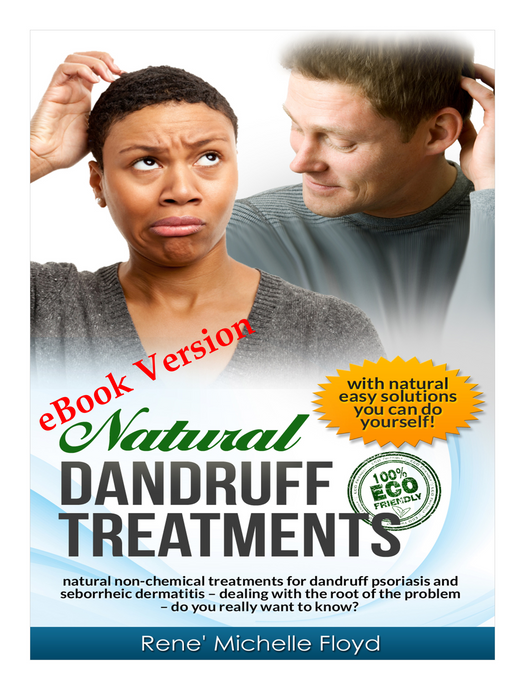 Natural Dandruff Treatments--natural non-chemical treatments for dandruff psoriasis seborrheic dermatitis- dealing with the root of the problem- do you really want to know?  (eBook)