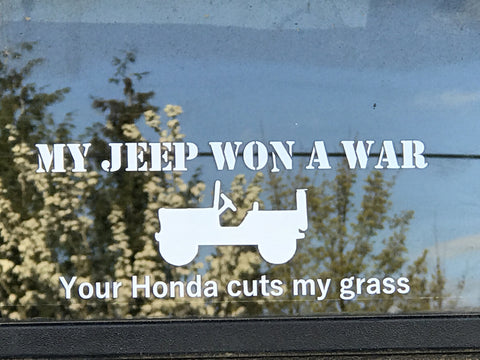 My jeep won a war your Honda cuts my grass