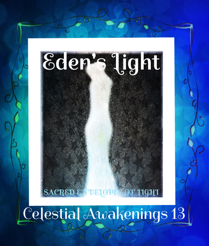 "89 - ""EDEN'S LIGHT"" ESSENCES<br>Celestial Awakenings 13<br>""SACRED ENVELOPES OF LIGHT"""