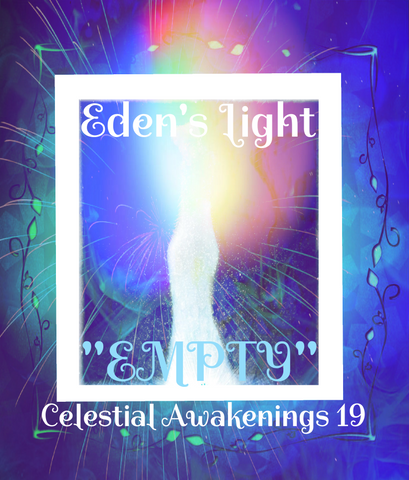 "95 - ""EDEN'S LIGHT"" ESSENCES<br>Celestial Awakenings 19<br>""EMPTY"""