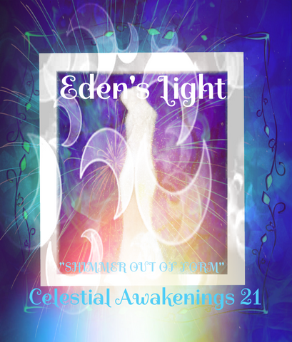 "97 - ""EDEN'S LIGHT"" ESSENCES<br>Celestial Awakenings 21<br>""SHIMMER OUT OF FORM"""