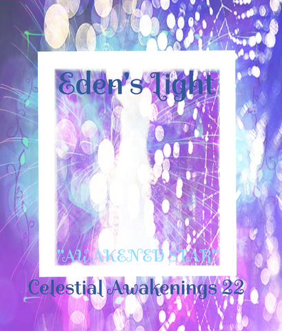 "99 - ""EDEN'S LIGHT"" ESSENCES<br>Celestial Awakenings 22<br>""AWAKENED STAR"""