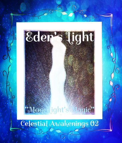 "78 - ""EDEN'S LIGHT"" ESSENCES<br>Celestial Awakenings 02<br>""MOONLIGHT'S MAGIC"""