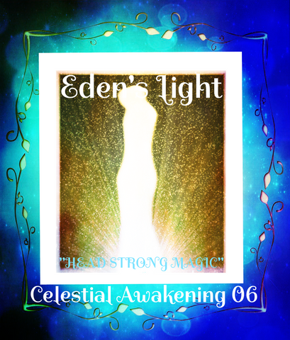 "82 - ""EDEN'S LIGHT"" ESSENCES<br>Celestial Awakenings 06<br>""HEAD*STRONG MAGIC"""