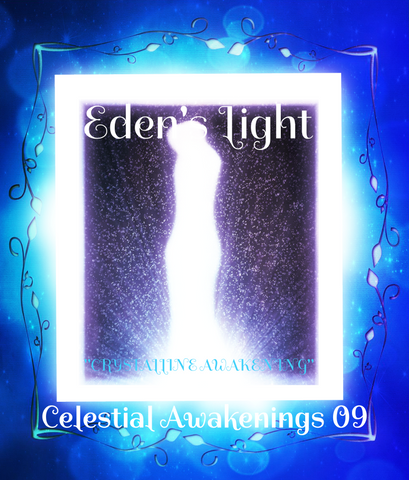"85 - ""EDEN'S LIGHT"" ESSENCES<br>Celestial Awakenings 09<br>""CRYSTALLINE AWAKENING"""