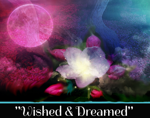 """WISHED & DREAMED"" - <br>SACRED SHADOW ESSENCE OF LIGHT 001"