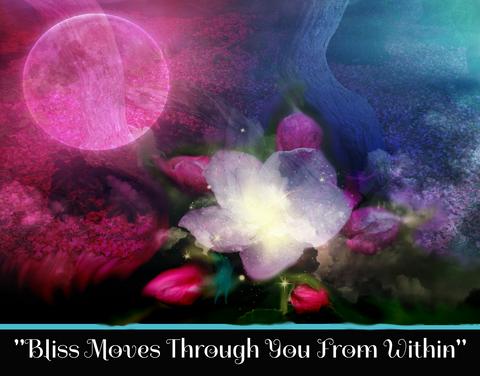 """BLISS MOVES THROUGH YOU FROM WITHIN"" - SACRED SHADOW ESSENCE OF LIGHT 020"