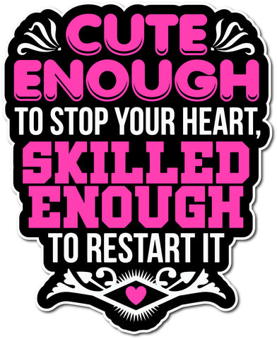Cute Enough To Stop Your Heart Sticker
