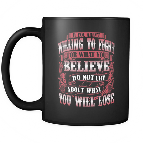 Do Not Cry About What You Will Lose Mug