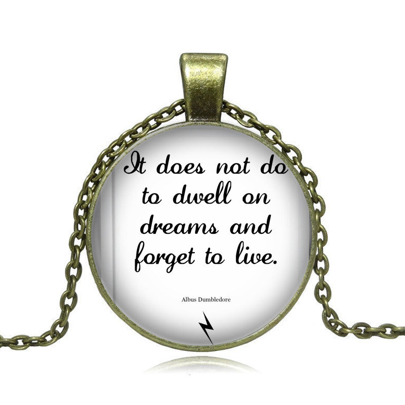 IT DOES NOT DO TO DWELL Albus Dumbledore Quote Pendant