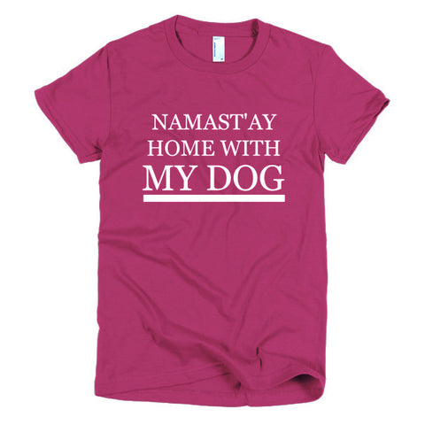 """NAMASTAY HOME WITH MY DOG"" Woman's T-Shirt"