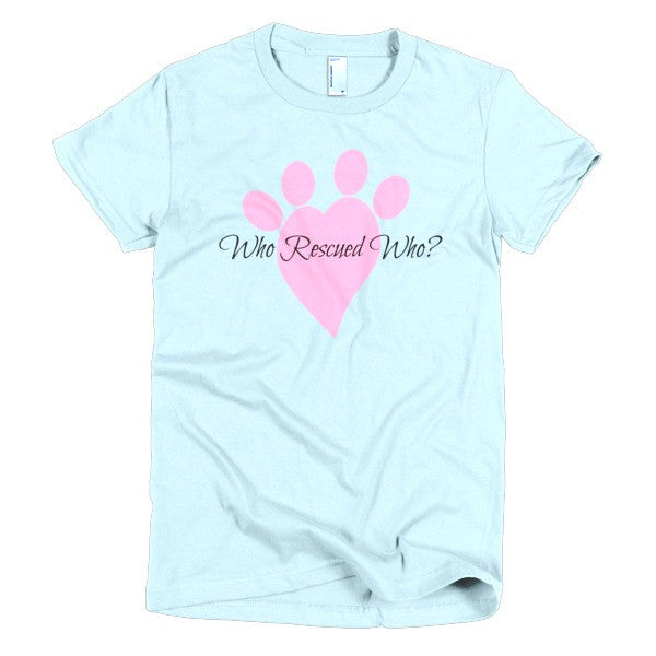 """Who Rescued Who?"" Woman's T-Shirt"