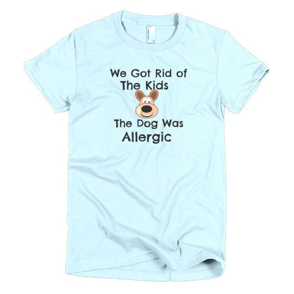 """We Got Rid of The Kids - The Dog Was Allergic"" Woman's T-Shirt"