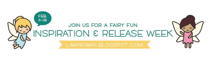 Lawn Fawn's Fairy Fun Inspiration & Release Week (02/08/2016 - 02/18/2016)