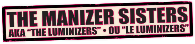 The Manizer Sisters -- AKA the