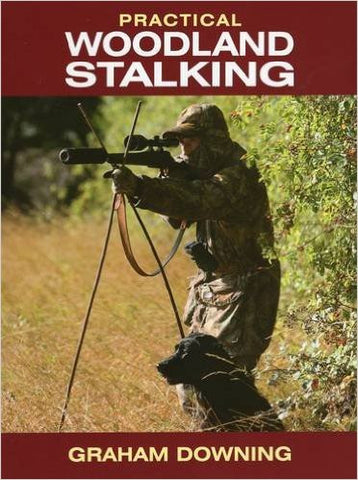 Practical Woodland Stalking by Graham Downing NOW £20.00
