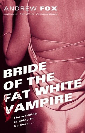 Bride of the Fat White Vampire, by Andrew Fox
